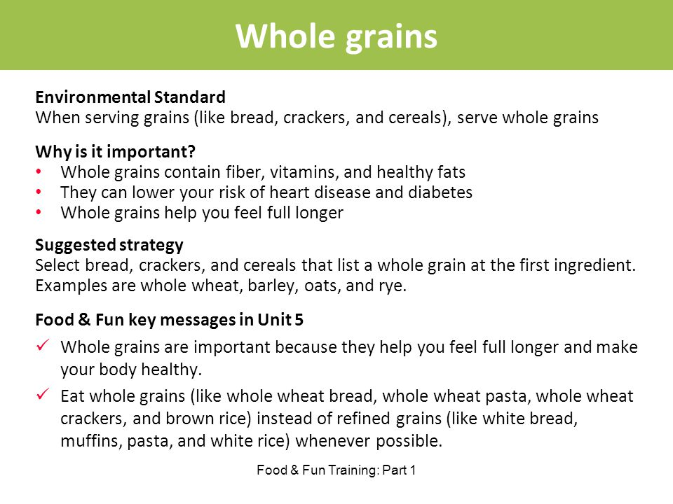 Whole grains Food & Fun Training: Part 1 Environmental Standard When serving grains (like bread, crackers, and cereals), serve whole grains Why is it important.