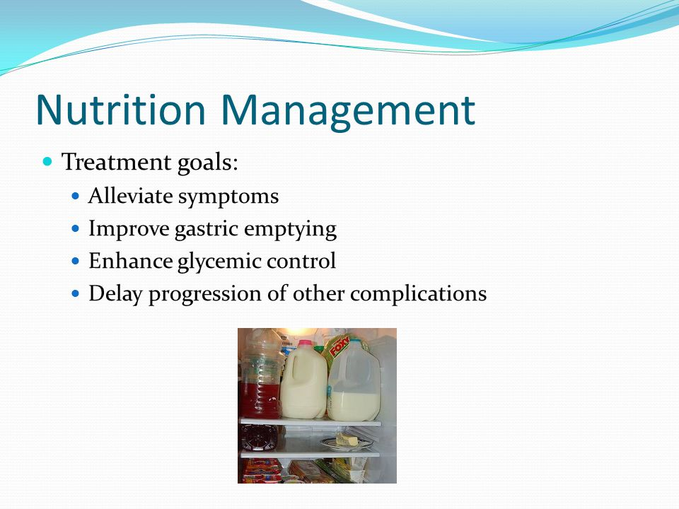 Nutrition Management Treatment goals: Alleviate symptoms Improve gastric emptying Enhance glycemic control Delay progression of other complications
