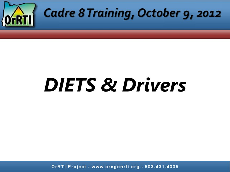 Cadre 8 Training, October 9, 2012 DIETS & Drivers