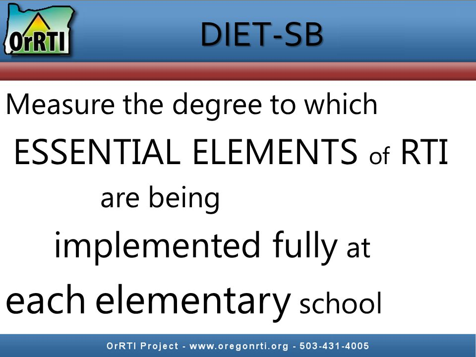 DIET-SB Measure the degree to which ESSENTIAL ELEMENTS of RTI are being implemented fully at each elementary school