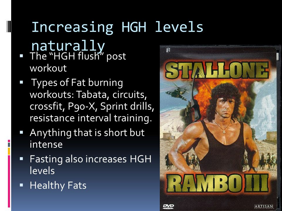 Increasing HGH levels naturally The HGH flush post workout Types of Fat burning workouts: Tabata, circuits, crossfit, P90-X, Sprint drills, resistance interval training.