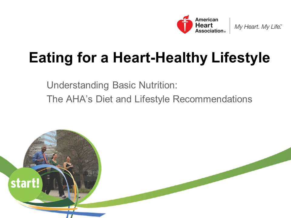 Eating for a Heart-Healthy Lifestyle Understanding Basic Nutrition: The AHAs Diet and Lifestyle Recommendations