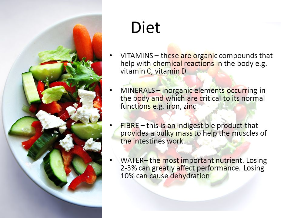 Diet VITAMINS – these are organic compounds that help with chemical reactions in the body e.g. vitamin C, vitamin D MINERALS – inorganic elements occu