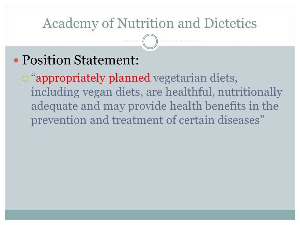 Academy of Nutrition and Dietetics Position Statement: appropriately planned vegetarian diets, including vegan diets, are healthful, nutritionally adequate and may provide health benefits in the prevention and treatment of certain diseases