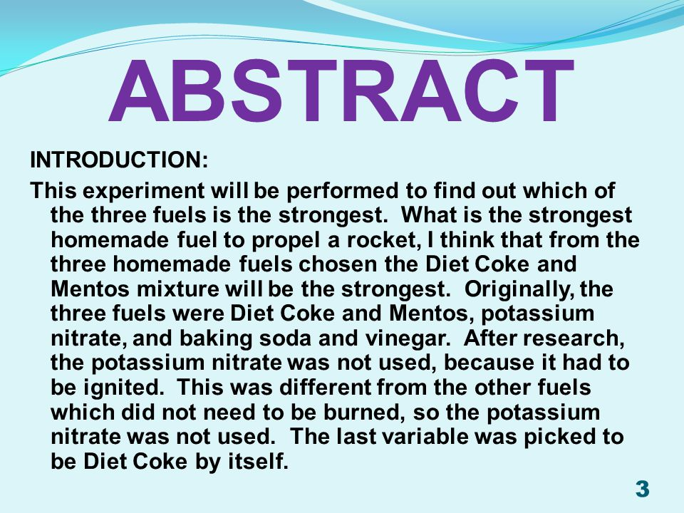 INTRODUCTION: This experiment will be performed to find out which of the three fuels is the strongest. What is the strongest homemade fuel to propel a