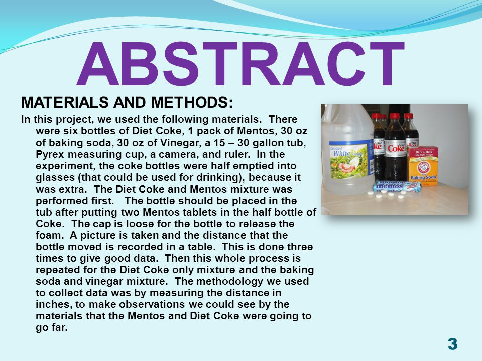 MATERIALS AND METHODS: In this project, we used the following materials. There were six bottles of Diet Coke, 1 pack of Mentos, 30 oz of baking soda,