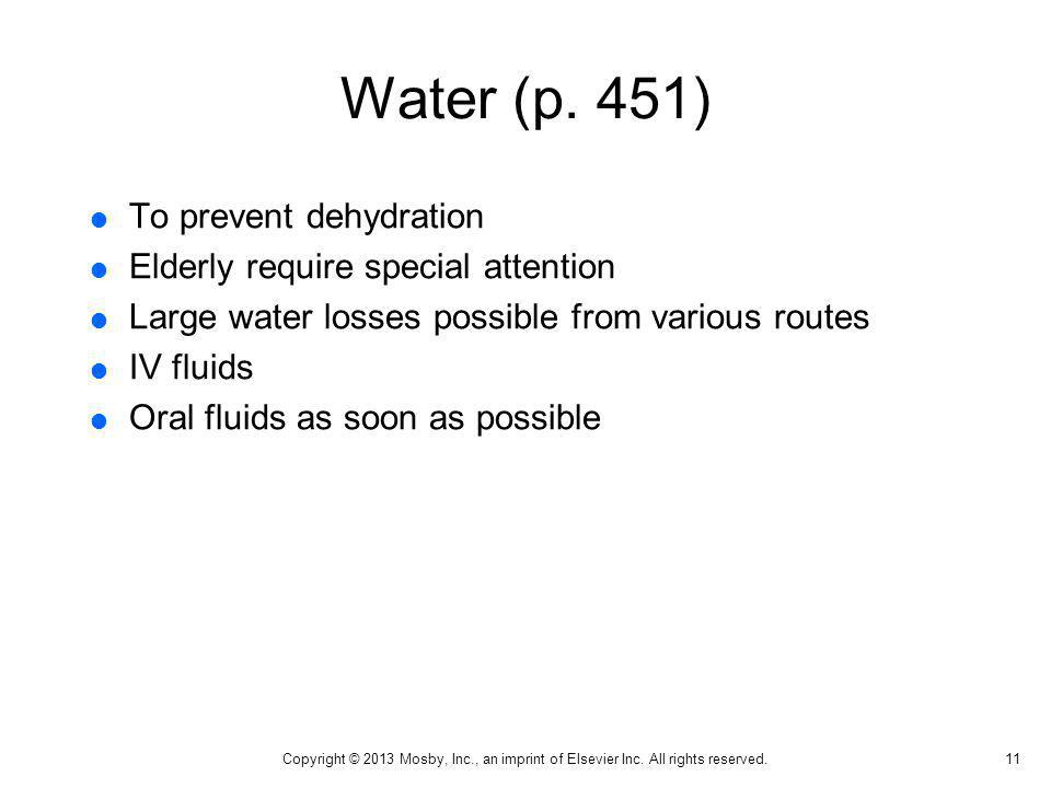 Water (p. 451) To prevent dehydration Elderly require special attention Large water losses possible from various routes IV fluids Oral fluids as soon
