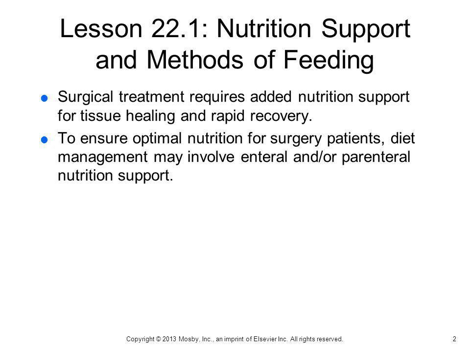 Lesson 22.1: Nutrition Support and Methods of Feeding Surgical treatment requires added nutrition support for tissue healing and rapid recovery. To en