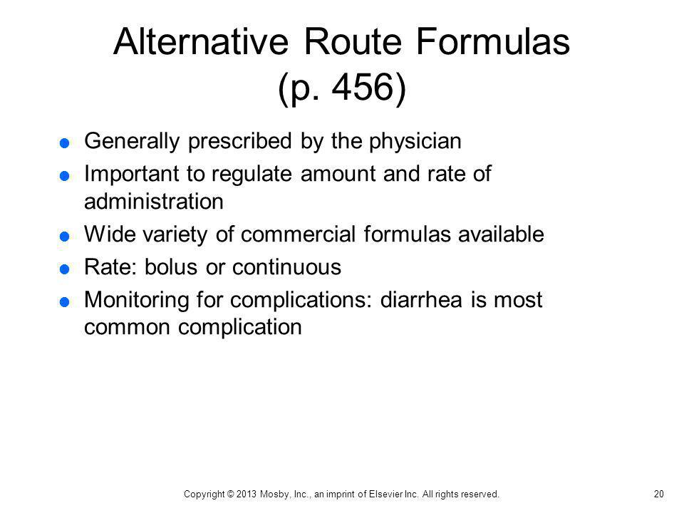 Alternative Route Formulas (p. 456) Generally prescribed by the physician Important to regulate amount and rate of administration Wide variety of comm