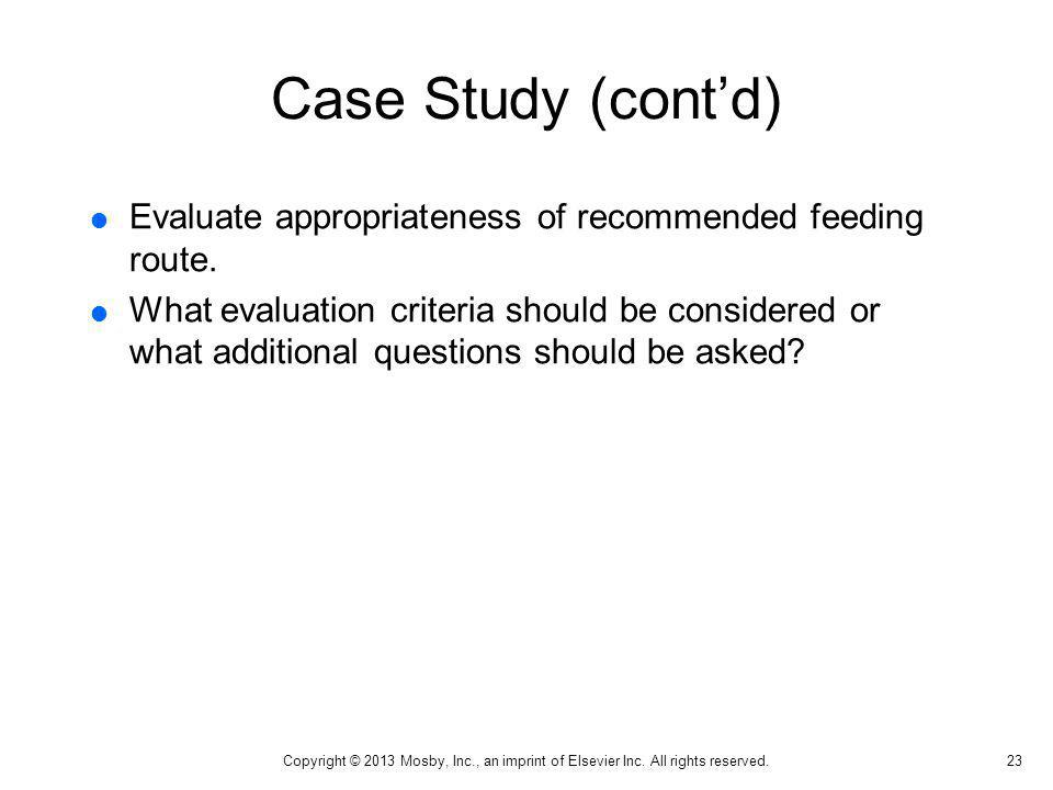 Case Study (contd) Evaluate appropriateness of recommended feeding route. What evaluation criteria should be considered or what additional questions s