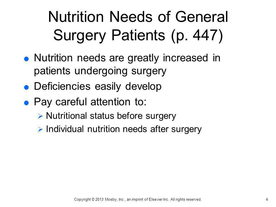 Nutrition Needs of General Surgery Patients (p. 447) Nutrition needs are greatly increased in patients undergoing surgery Deficiencies easily develop