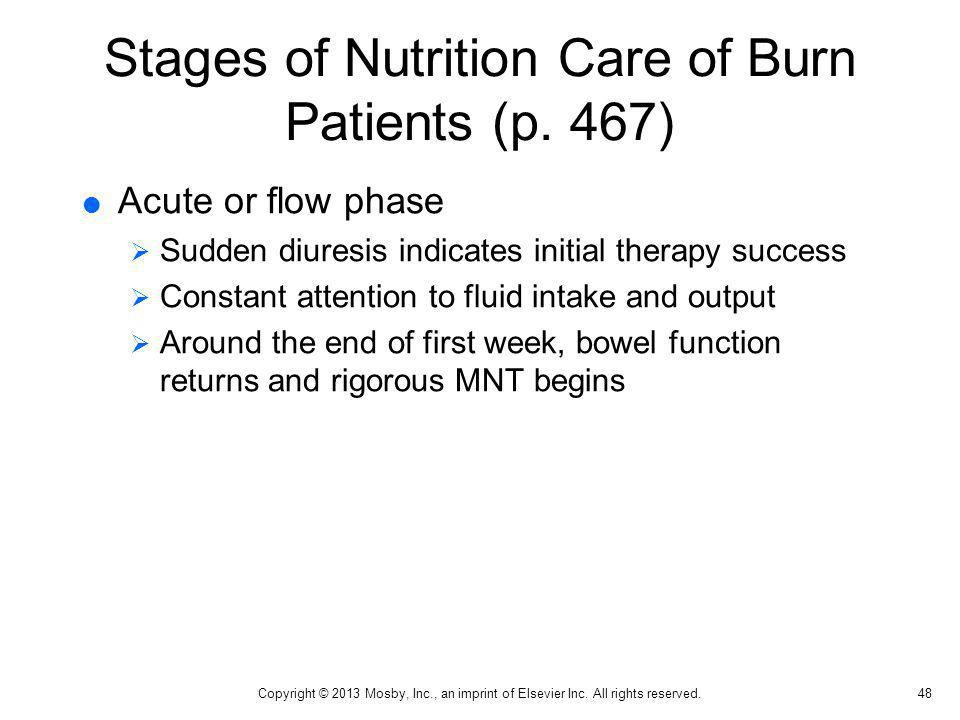 Stages of Nutrition Care of Burn Patients (p. 467) Acute or flow phase Sudden diuresis indicates initial therapy success Constant attention to fluid i