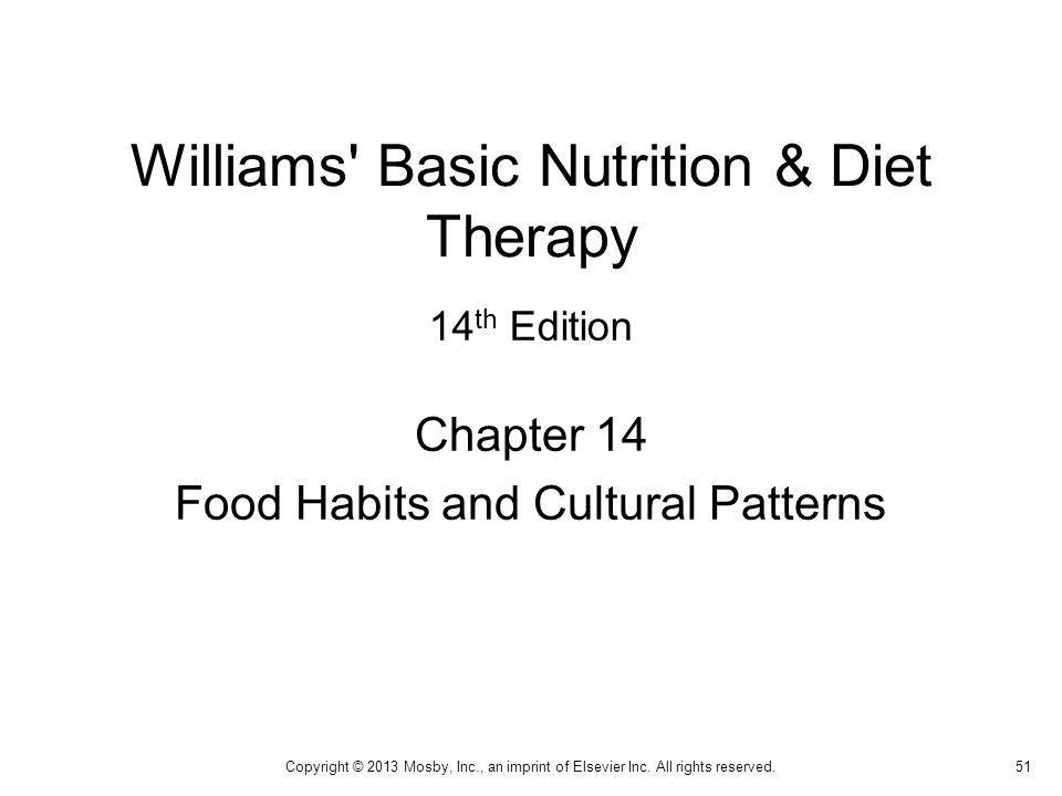 Williams' Basic Nutrition & Diet Therapy Chapter 14 Food Habits and Cultural Patterns Copyright © 2013 Mosby, Inc., an imprint of Elsevier Inc. All ri