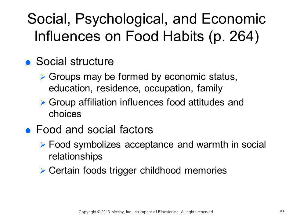 Social, Psychological, and Economic Influences on Food Habits (p. 264) Social structure Groups may be formed by economic status, education, residence,