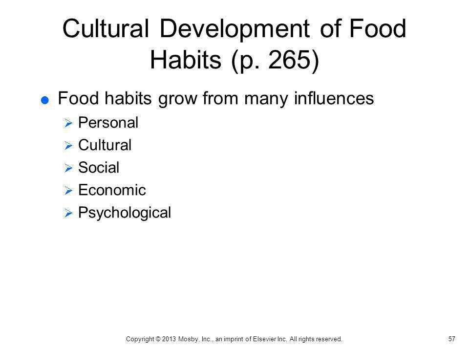 Cultural Development of Food Habits (p. 265) Food habits grow from many influences Personal Cultural Social Economic Psychological 57 Copyright © 2013