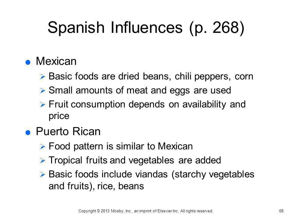 Spanish Influences (p. 268) Mexican Basic foods are dried beans, chili peppers, corn Small amounts of meat and eggs are used Fruit consumption depends