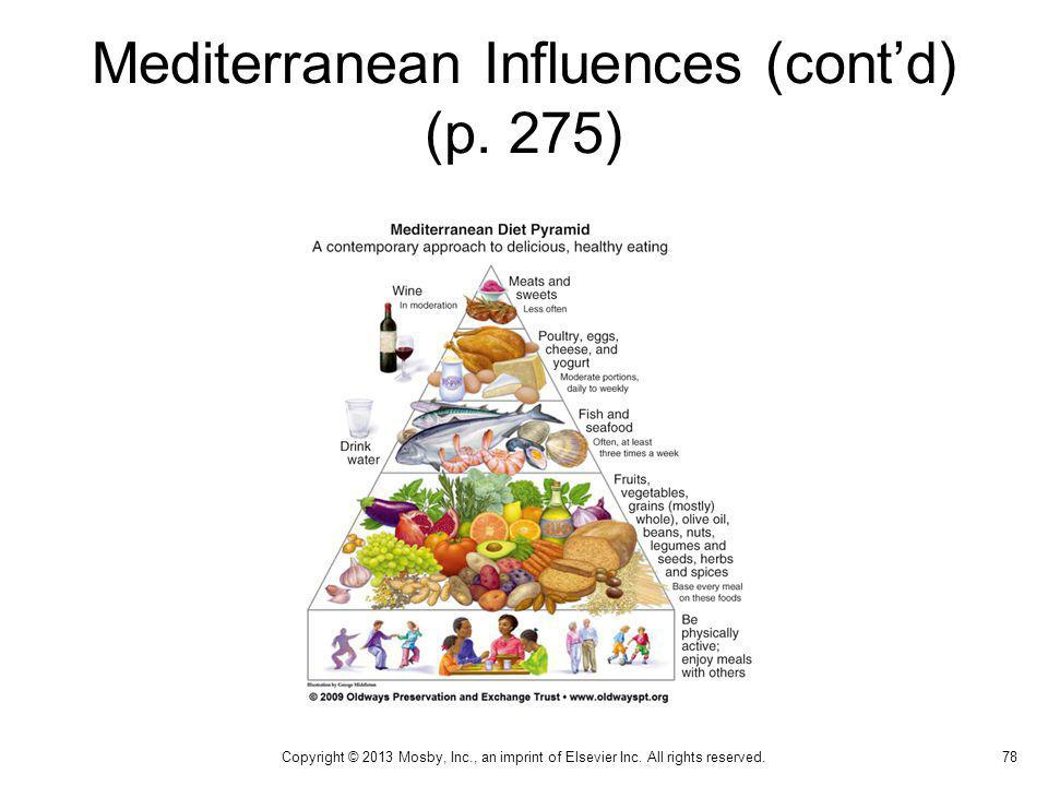 Mediterranean Influences (contd) (p. 275) 78 Copyright © 2013 Mosby, Inc., an imprint of Elsevier Inc. All rights reserved.