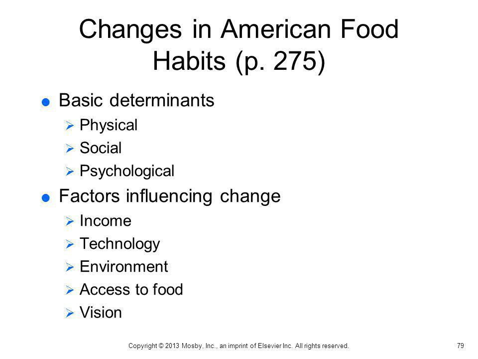 Changes in American Food Habits (p. 275) Basic determinants Physical Social Psychological Factors influencing change Income Technology Environment Acc