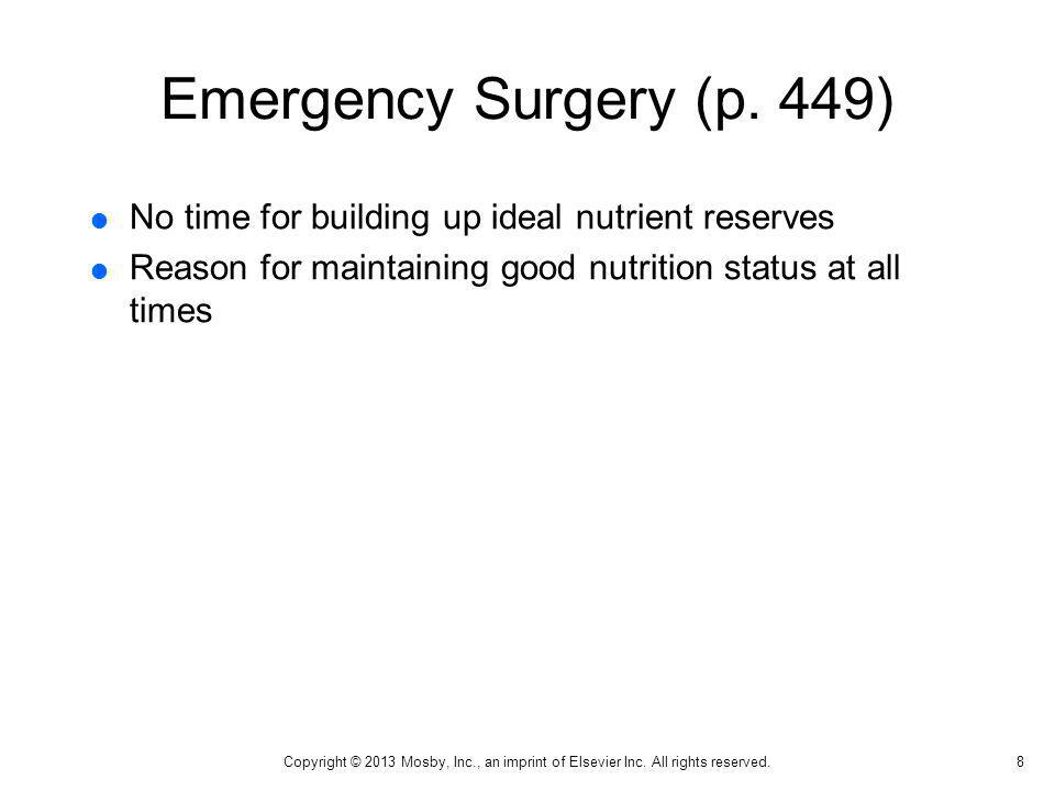 Emergency Surgery (p. 449) No time for building up ideal nutrient reserves Reason for maintaining good nutrition status at all times 8 Copyright © 201