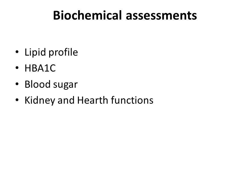 Biochemical assessments Lipid profile HBA1C Blood sugar Kidney and Hearth functions