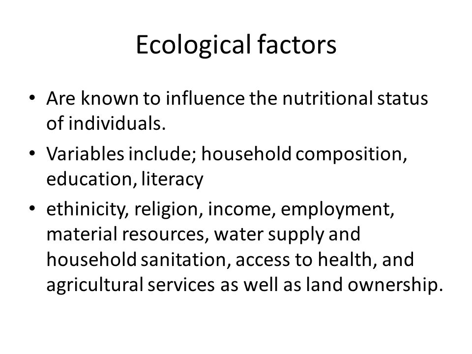 Ecological factors Are known to influence the nutritional status of individuals.