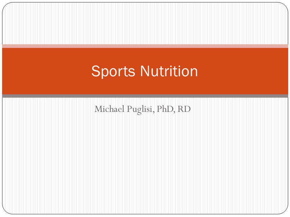 Michael Puglisi, PhD, RD Sports Nutrition