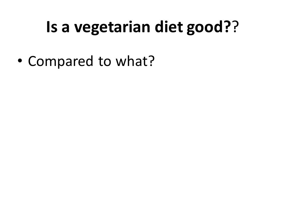 Is a vegetarian diet good Compared to what