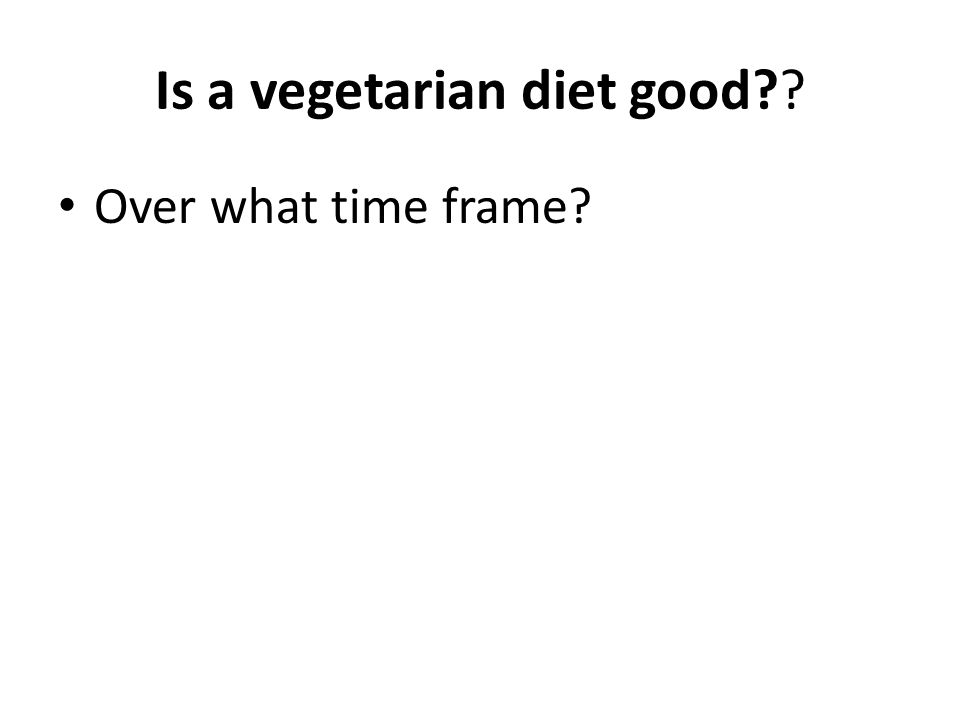Is a vegetarian diet good Over what time frame