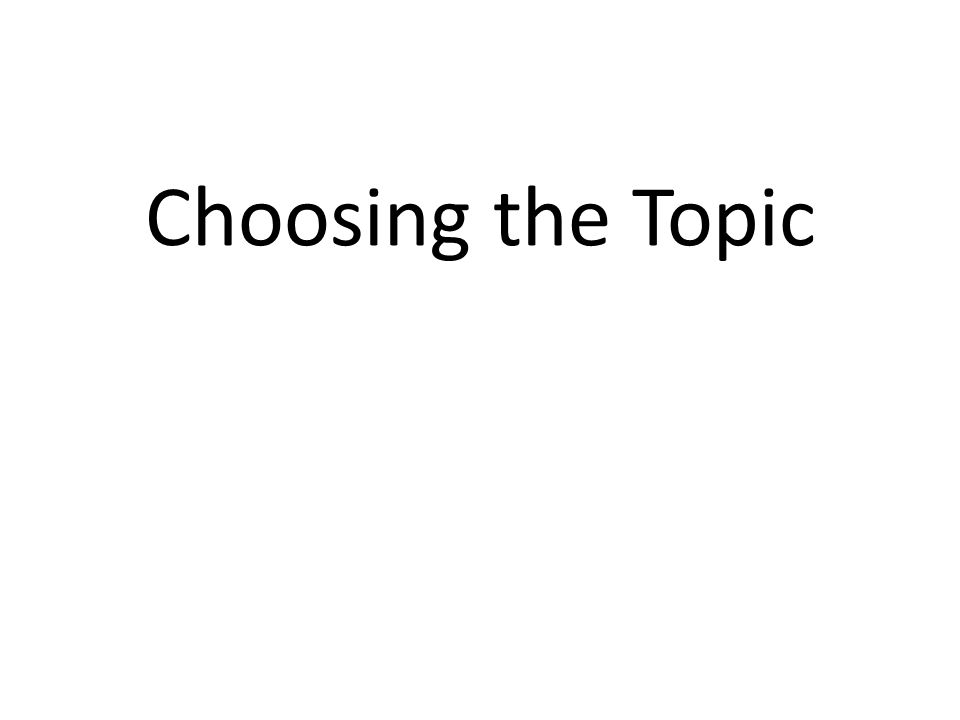 Choosing the Topic