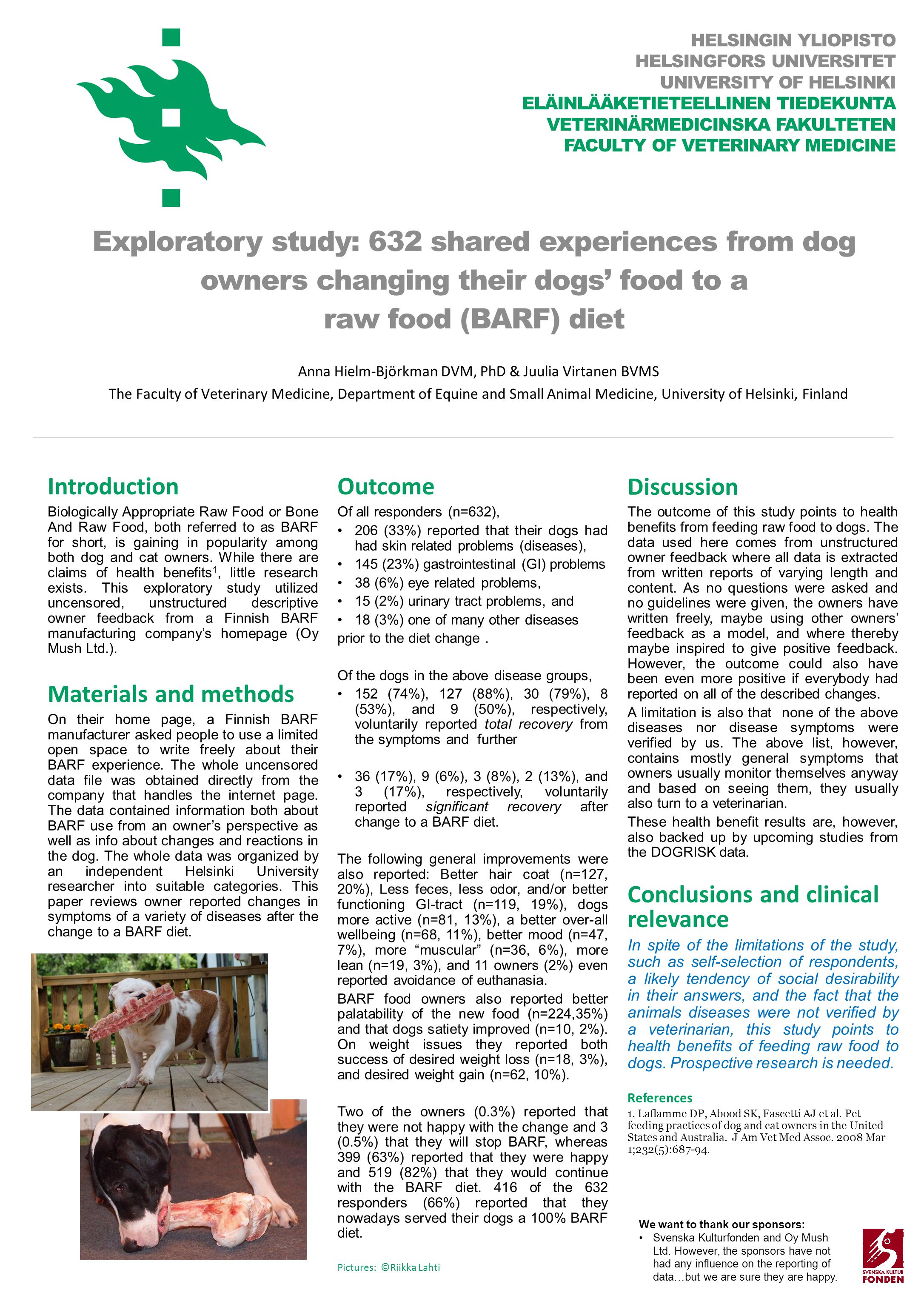 HELSINGIN YLIOPISTO HELSINGFORS UNIVERSITET UNIVERSITY OF HELSINKI ELÄINLÄÄKETIETEELLINEN TIEDEKUNTA VETERINÄRMEDICINSKA FAKULTETEN FACULTY OF VETERINARY MEDICINE Introduction Biologically Appropriate Raw Food or Bone And Raw Food, both referred to as BARF for short, is gaining in popularity among both dog and cat owners.