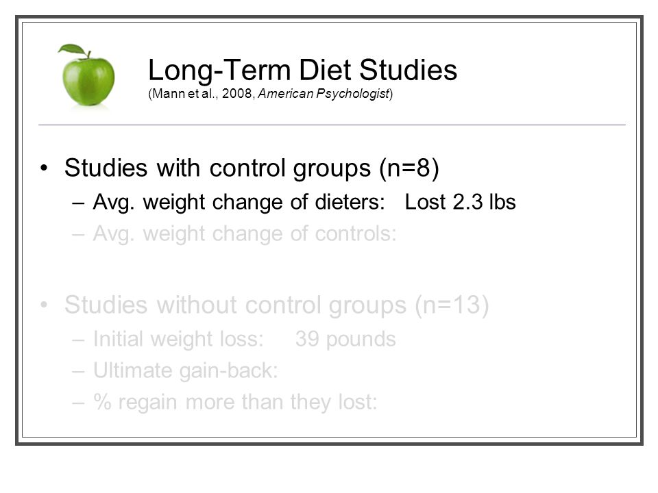 Long-Term Diet Studies (Mann et al., 2008, American Psychologist) Studies with control groups (n=8) –Avg.