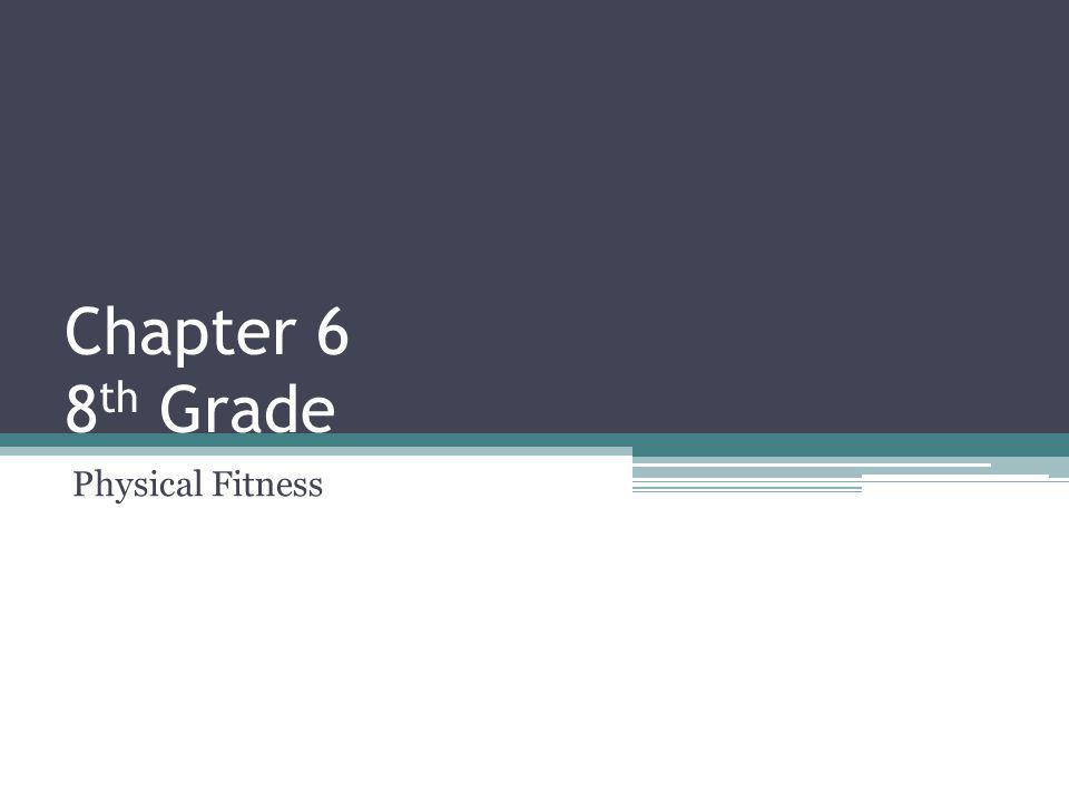 Chapter 6 8 th Grade Physical Fitness