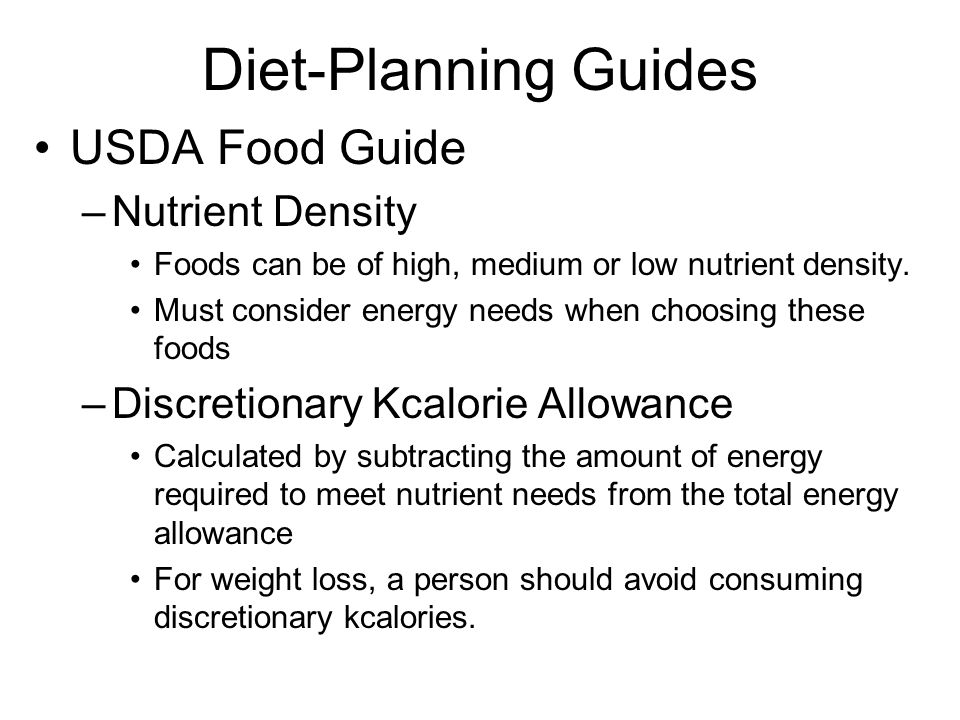 Diet-Planning Guides USDA Food Guide –Nutrient Density Foods can be of high, medium or low nutrient density. Must consider energy needs when choosing