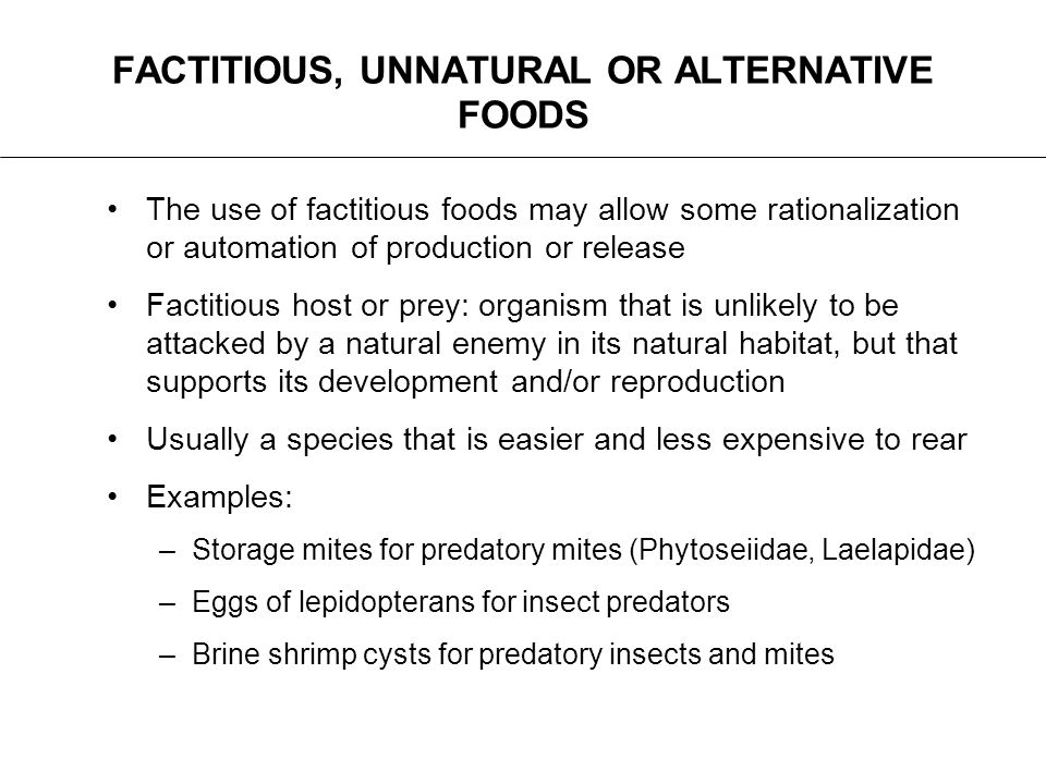 FACTITIOUS, UNNATURAL OR ALTERNATIVE FOODS The use of factitious foods may allow some rationalization or automation of production or release Factitiou