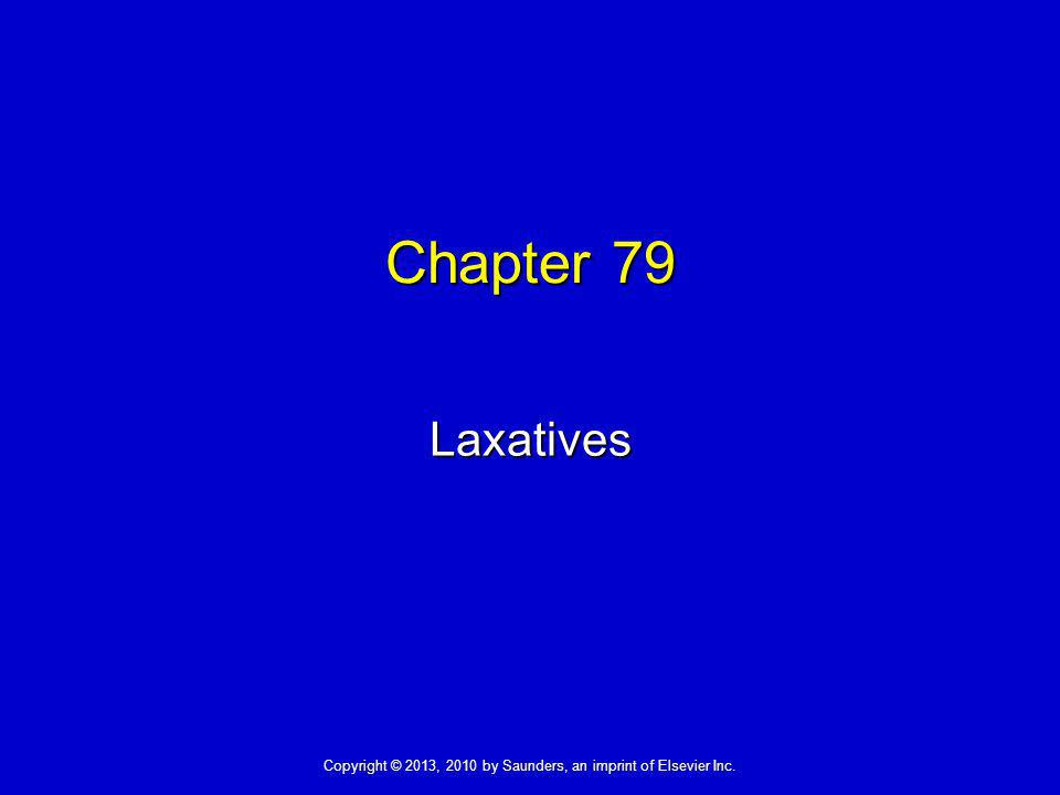 Copyright © 2013, 2010 by Saunders, an imprint of Elsevier Inc. Chapter 79 Laxatives