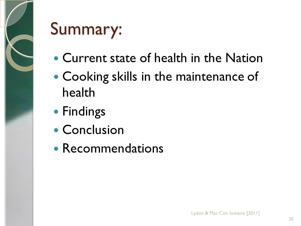 Summary: Current state of health in the Nation Cooking skills in the maintenance of health Findings Conclusion Recommendations 30 Lydon & Mac Con Iomaire [2011]