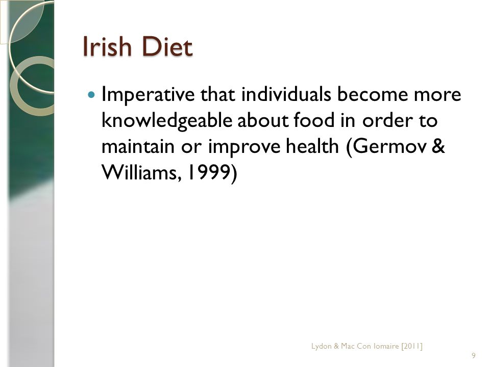 Irish Diet Imperative that individuals become more knowledgeable about food in order to maintain or improve health (Germov & Williams, 1999) 9 Lydon & Mac Con Iomaire [2011]