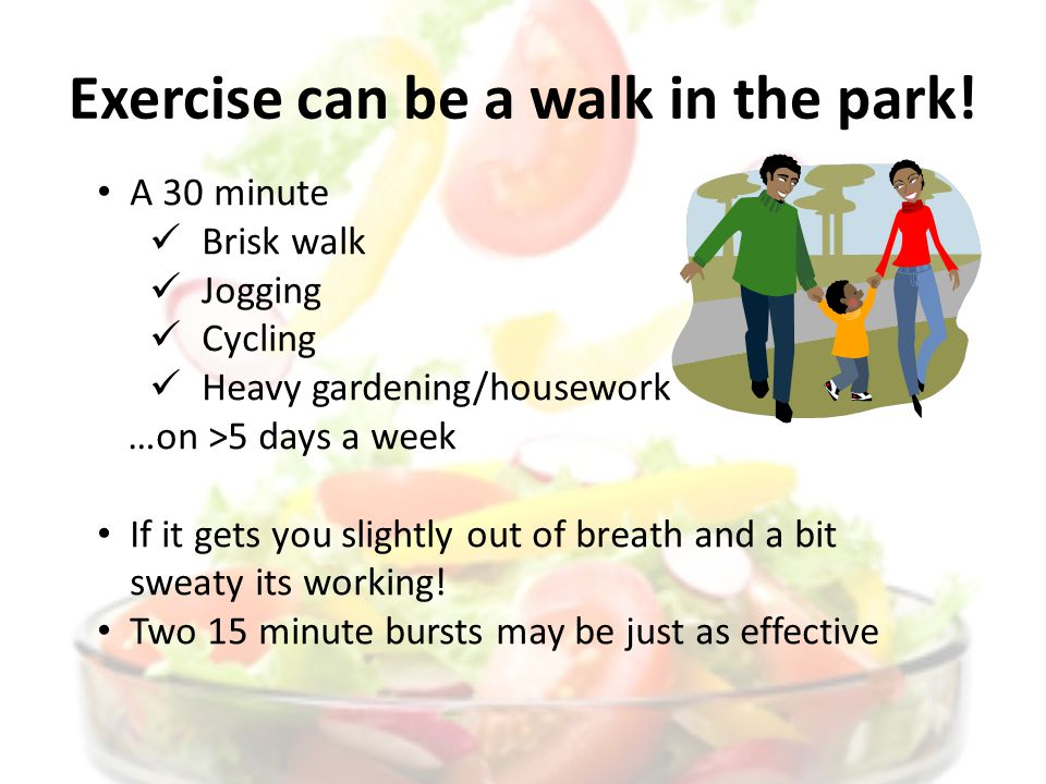 Exercise can be a walk in the park.