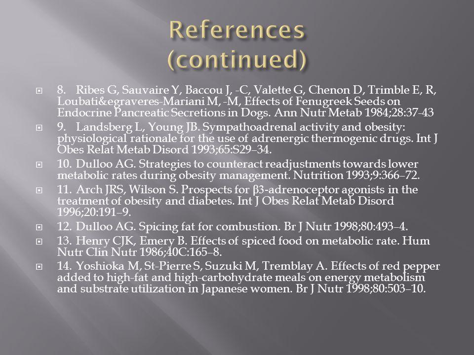 8.Ribes G, Sauvaire Y, Baccou J, -C, Valette G, Chenon D, Trimble E, R, Loubati&egraveres-Mariani M, -M, Effects of Fenugreek Seeds on Endocrine Pancreatic Secretions in Dogs.