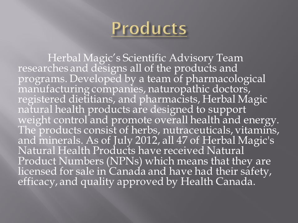 Herbal Magics Scientific Advisory Team researches and designs all of the products and programs. Developed by a team of pharmacological manufacturing c