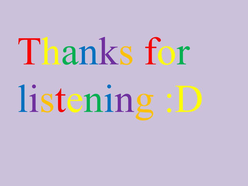 Thanks for listening :D