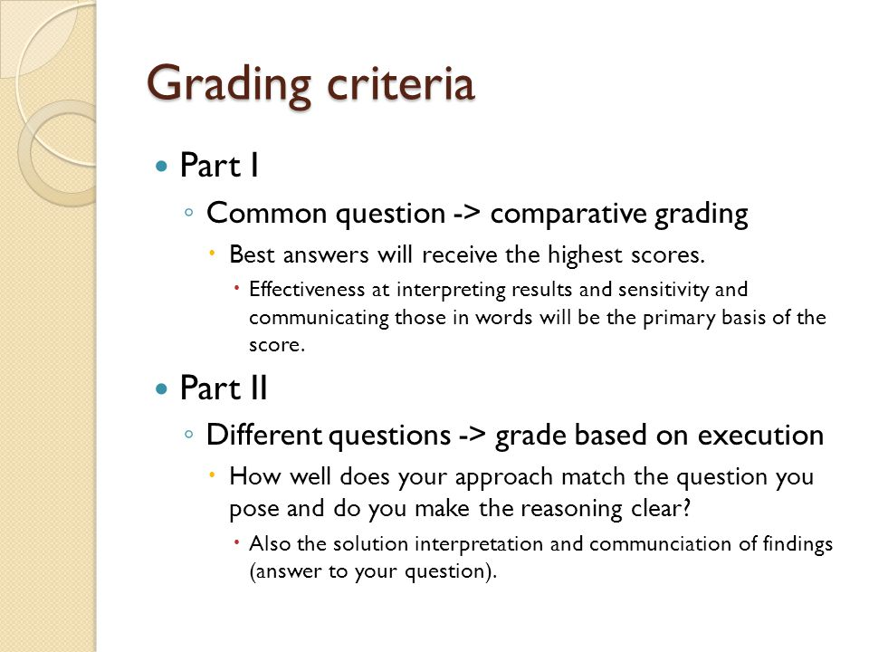 Grading criteria Part I Common question -> comparative grading Best answers will receive the highest scores.