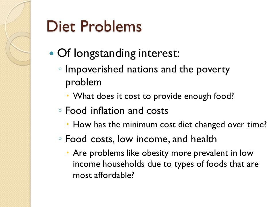 Diet Problems Of longstanding interest: Impoverished nations and the poverty problem What does it cost to provide enough food.
