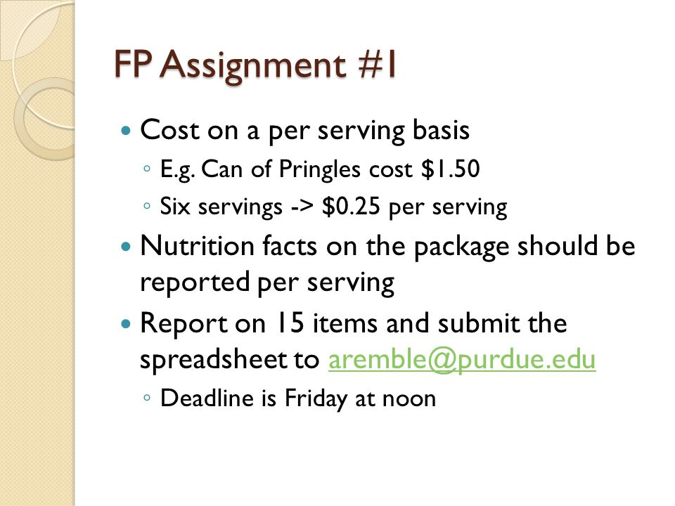 FP Assignment #1 Information required Specific format must be followed Price on a serving basis No formulas in the spreadsheet you submit Make sure you report the units and not the percentages for the first six items Both will be shown Report the percentage for the last four items as a whole number