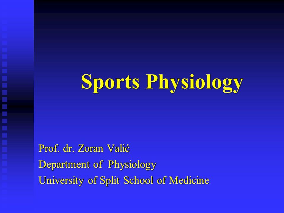 Sports Physiology Prof. dr. Zoran Valić Department of Physiology University of Split School of Medicine