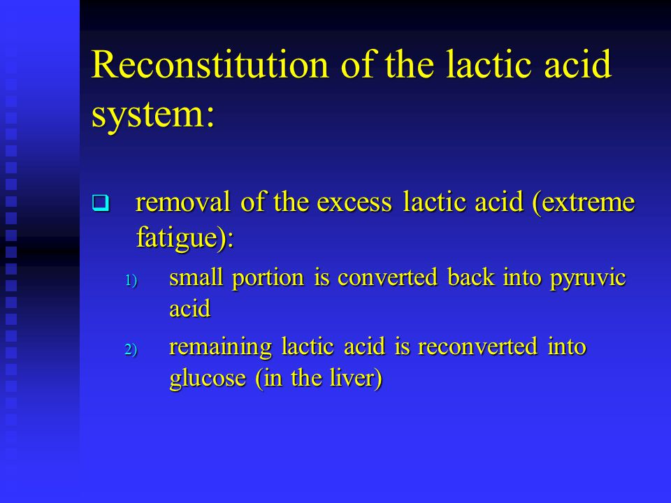 Reconstitution of the lactic acid system: removal of the excess lactic acid (extreme fatigue): removal of the excess lactic acid (extreme fatigue): 1)