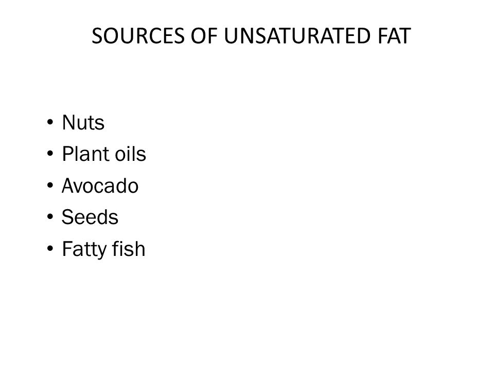 SOURCES OF UNSATURATED FAT Nuts Plant oils Avocado Seeds Fatty fish