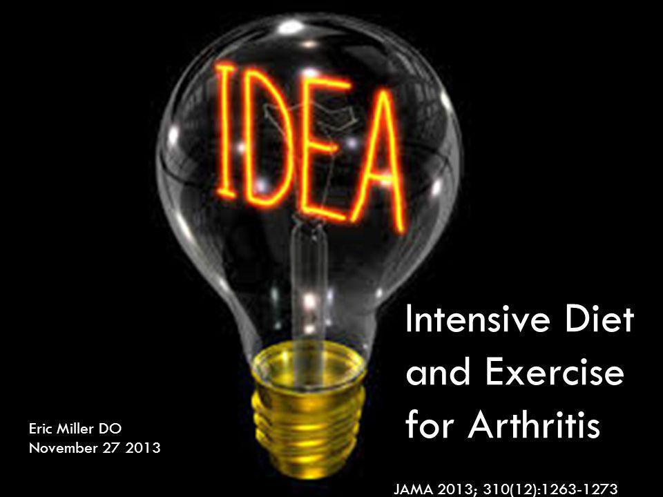 Intensive Diet and Exercise for Arthritis Eric Miller DO November 27 2013 JAMA 2013; 310(12):1263-1273