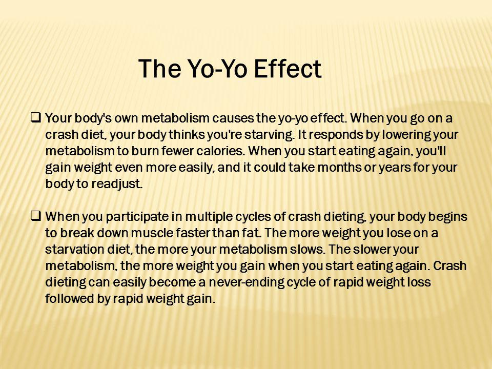The Yo-Yo Effect Your body s own metabolism causes the yo-yo effect.