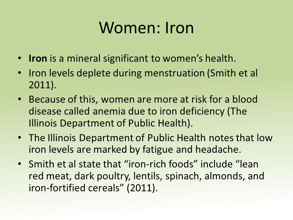Women: Iron Iron is a mineral significant to womens health.